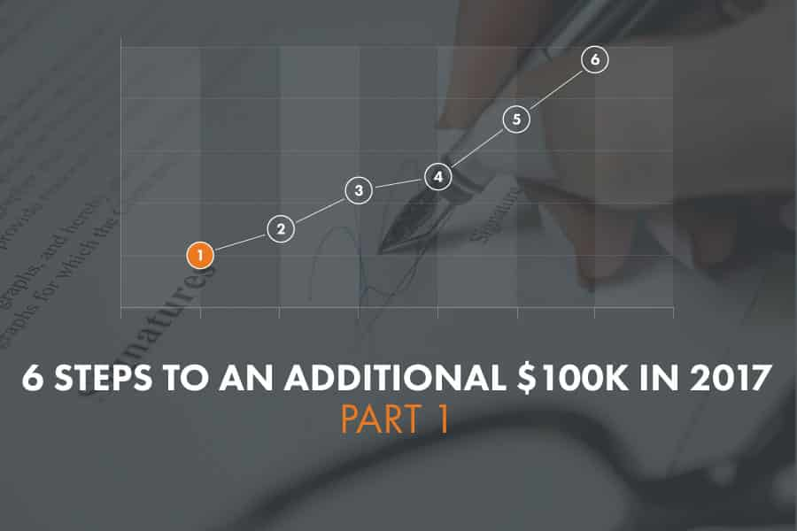 6 STEPS TO AN ADDITIONAL $100K IN 2017: PART 1 - START AT THE END